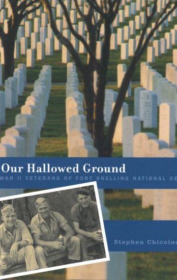 OUR HALLOWED GROUND:  THE WORLD WAR II VETERANS OF FORT SNELLING NATIONAL CEMETARY