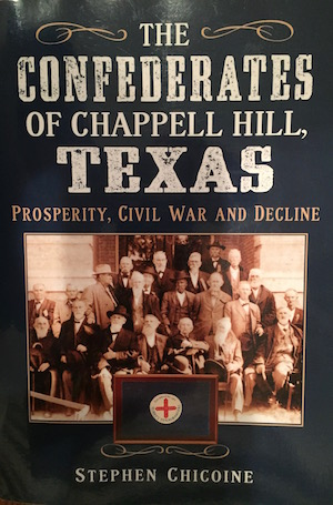 THE CONFEDERATES OF CHAPPELL HILL, TEXAS:  PROSPERITY, CIVIL WAR AND DECLINE